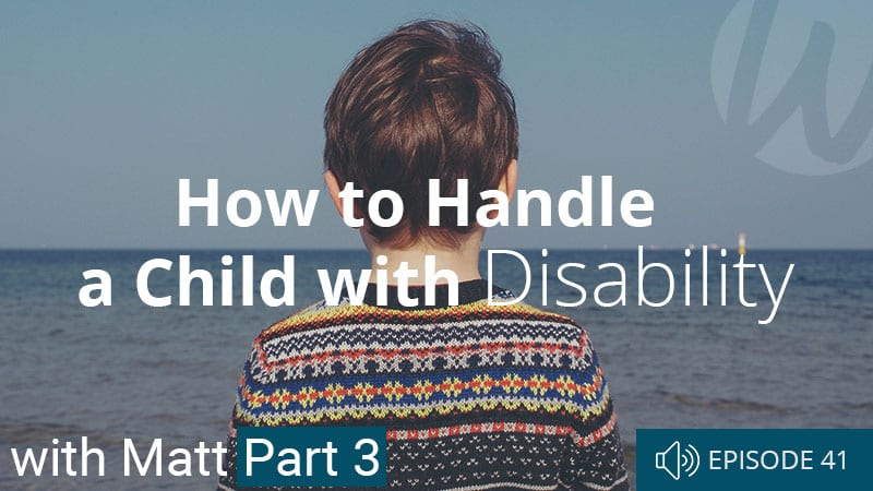 how-to-handle-a-child-with-disability-episode-41-word-of-life-podcast