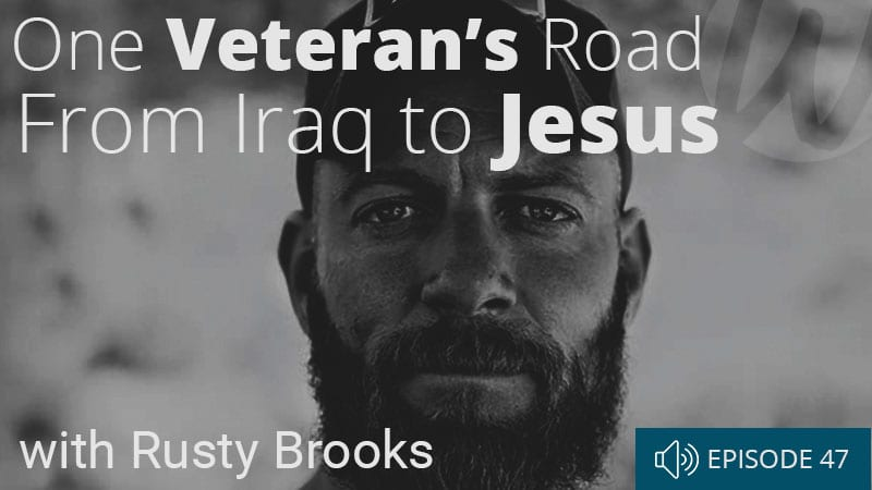 word-of-life-podcast-episode-47-one-veterans-road-from-iraq-to-jesus-with-rusty-brooks