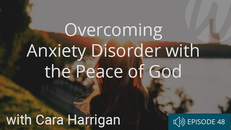 overcoming-anxiety-disorder-with-the-peace-of-god-with-cara-harrigan
