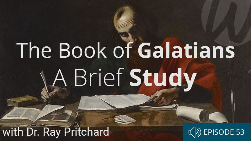 word-of-life-podcast-episode-53-the-book-of-galatians-a-brief-study-with-ray-pritchard