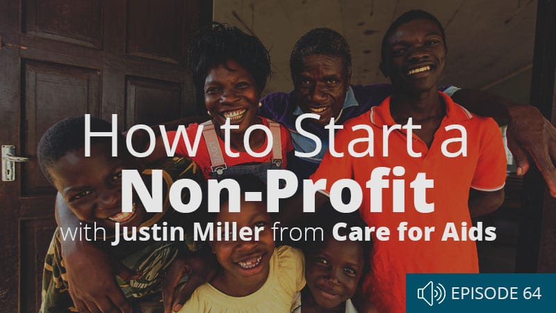 word-of-life-podcast-episode-64-how-to-start-a-non-profit-with-justin-miller-from-care-for-aids